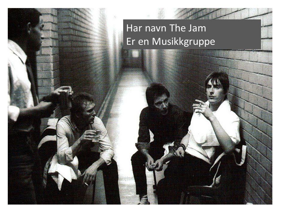 Har navn The Jam Er en Musikkgruppe