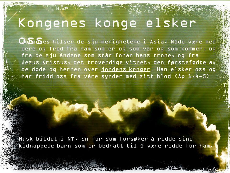 Kongenes konge elsker oss Johannes hilser de sju menighetene i Asia: Nåde være med dere og fred fra ham som er og som var og som kommer, og fra de sju åndene som står foran hans trone, og fra Jesus Kristus, det troverdige vitnet, den førstefødte av de døde og herren over jordens konger.
