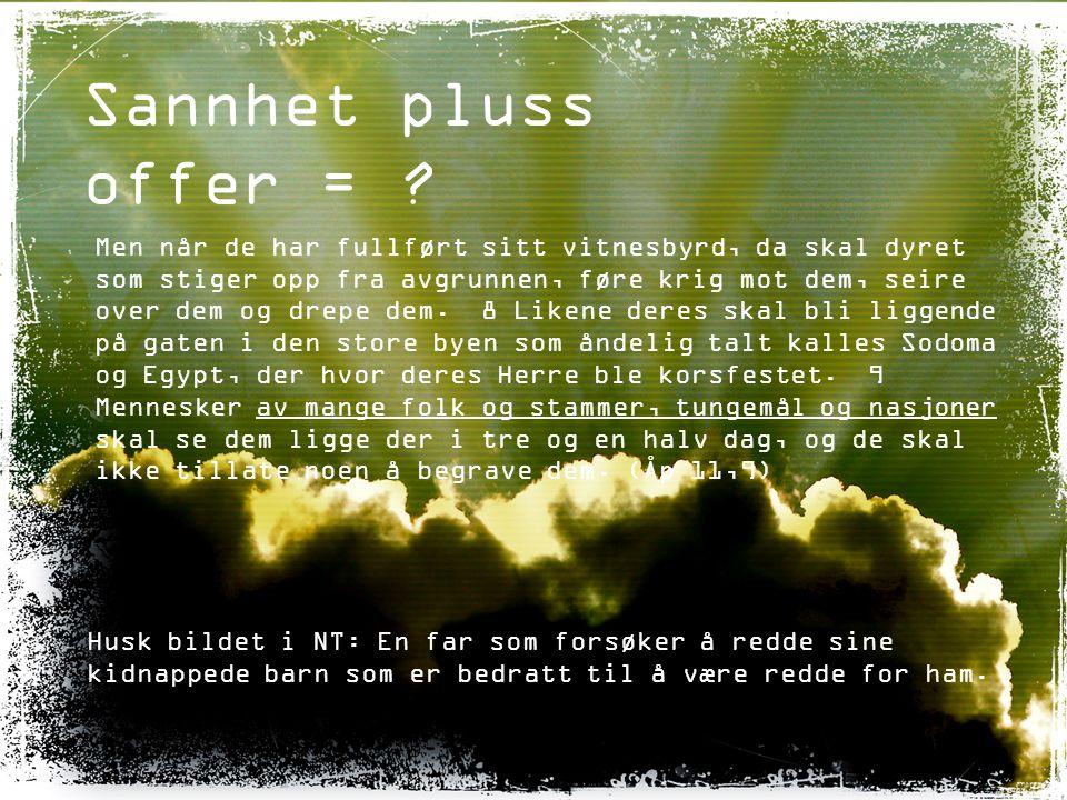 Sannhet pluss offer = .