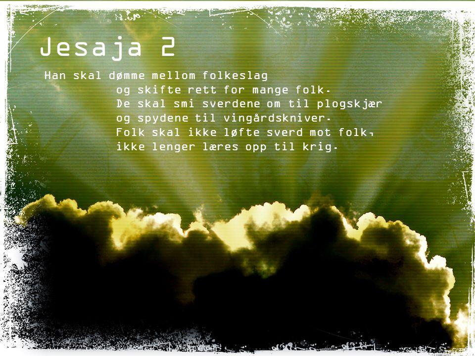 Jesaja 2 Han skal dømme mellom folkeslag og skifte rett for mange folk.