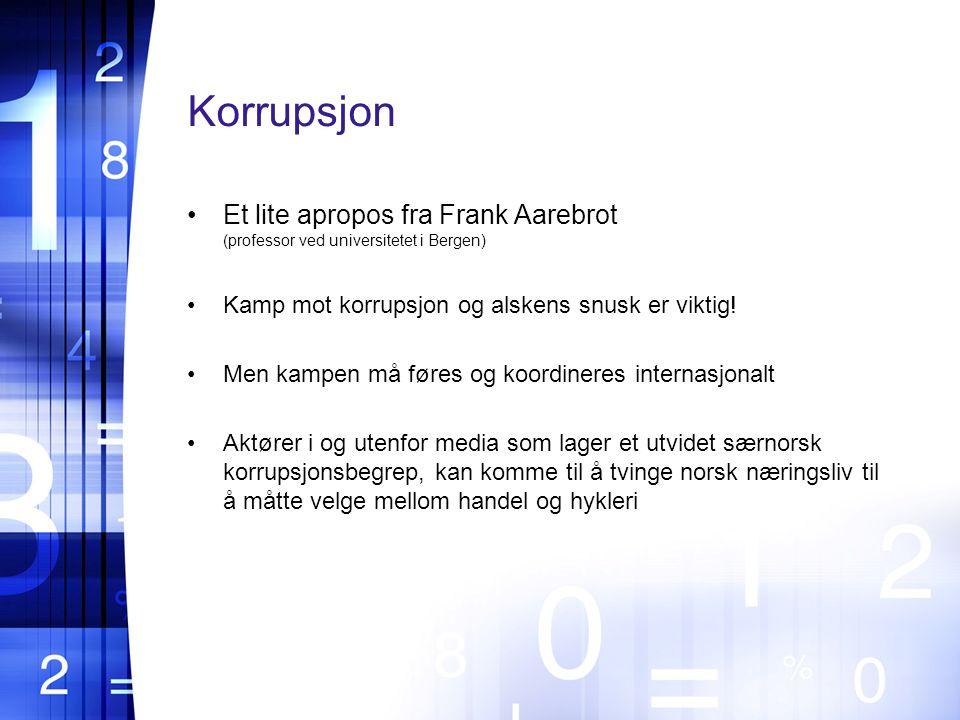 Korrupsjon Et lite apropos fra Frank Aarebrot (professor ved universitetet i Bergen) Kamp mot korrupsjon og alskens snusk er viktig.