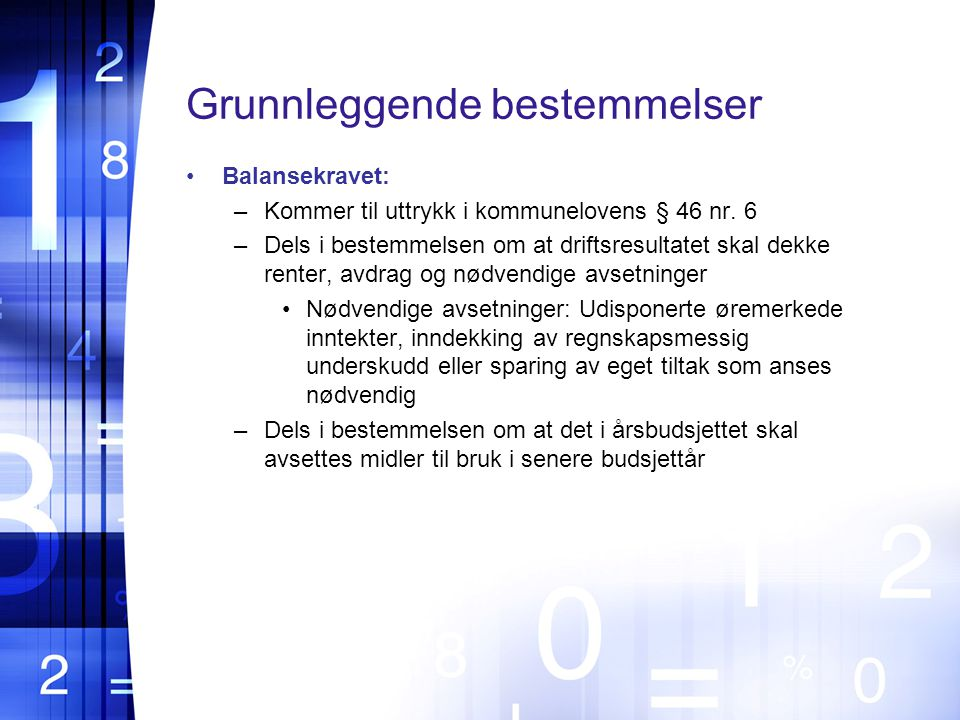 Grunnleggende bestemmelser Balansekravet: –Kommer til uttrykk i kommunelovens § 46 nr.