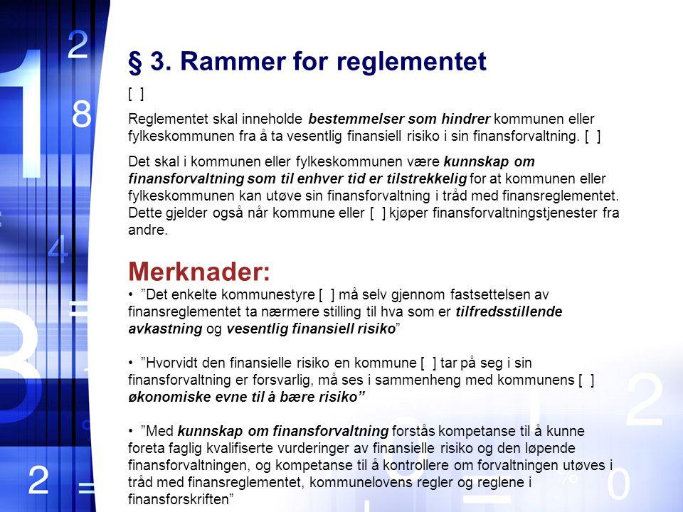 § 3. Rammer for reglementet [ ] Reglementet skal inneholde bestemmelser som hindrer kommunen eller fylkeskommunen fra å ta vesentlig finansiell risiko