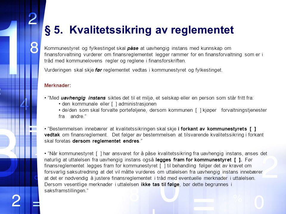 § 5. Kvalitetssikring av reglementet Kommunestyret og fylkestinget skal påse at uavhengig instans med kunnskap om finansforvaltning vurderer om finans