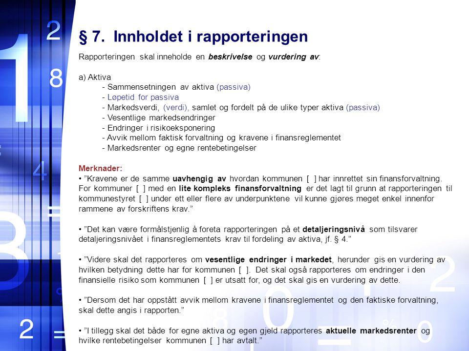 § 7. Innholdet i rapporteringen Rapporteringen skal inneholde en beskrivelse og vurdering av: a) Aktiva - Sammensetningen av aktiva (passiva) - Løpeti