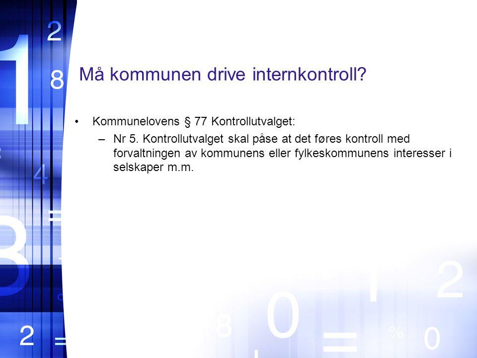 Må kommunen drive internkontroll.Kommunelovens § 77 Kontrollutvalget: –Nr 5.
