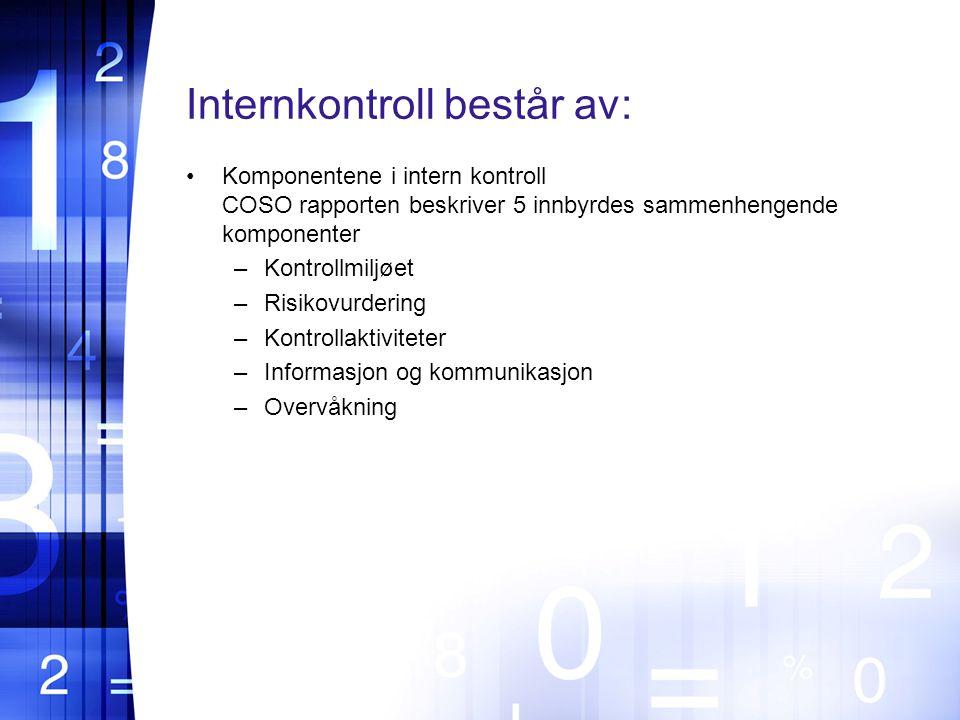 Internkontroll består av: Komponentene i intern kontroll COSO rapporten beskriver 5 innbyrdes sammenhengende komponenter –Kontrollmiljøet –Risikovurdering –Kontrollaktiviteter –Informasjon og kommunikasjon –Overvåkning