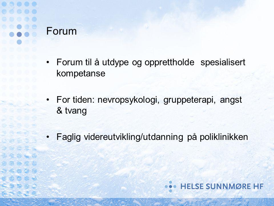 Forum Forum til å utdype og opprettholde spesialisert kompetanse For tiden: nevropsykologi, gruppeterapi, angst & tvang Faglig videreutvikling/utdanni