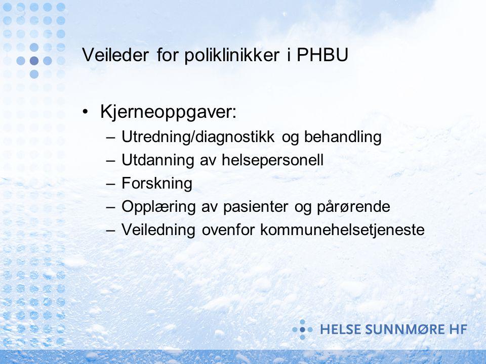 Veileder for poliklinikker i PHBU Kjerneoppgaver: –Utredning/diagnostikk og behandling –Utdanning av helsepersonell –Forskning –Opplæring av pasienter