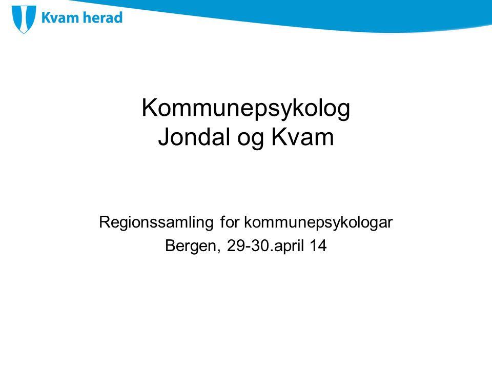 Kommunepsykolog Jondal og Kvam Regionssamling for kommunepsykologar Bergen, 29-30.april 14