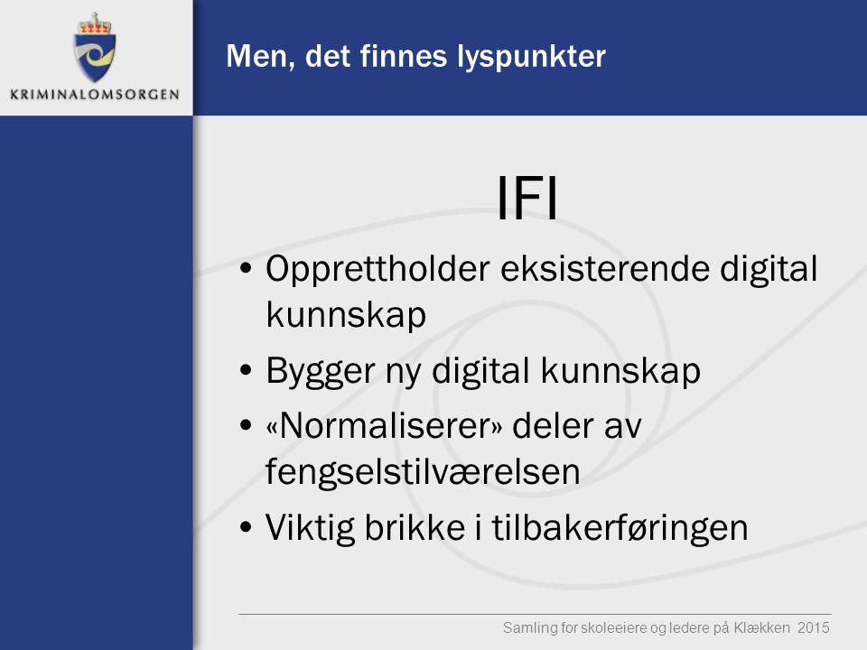Men, det finnes lyspunkter IFI Opprettholder eksisterende digital kunnskap Bygger ny digital kunnskap «Normaliserer» deler av fengselstilværelsen Vikt