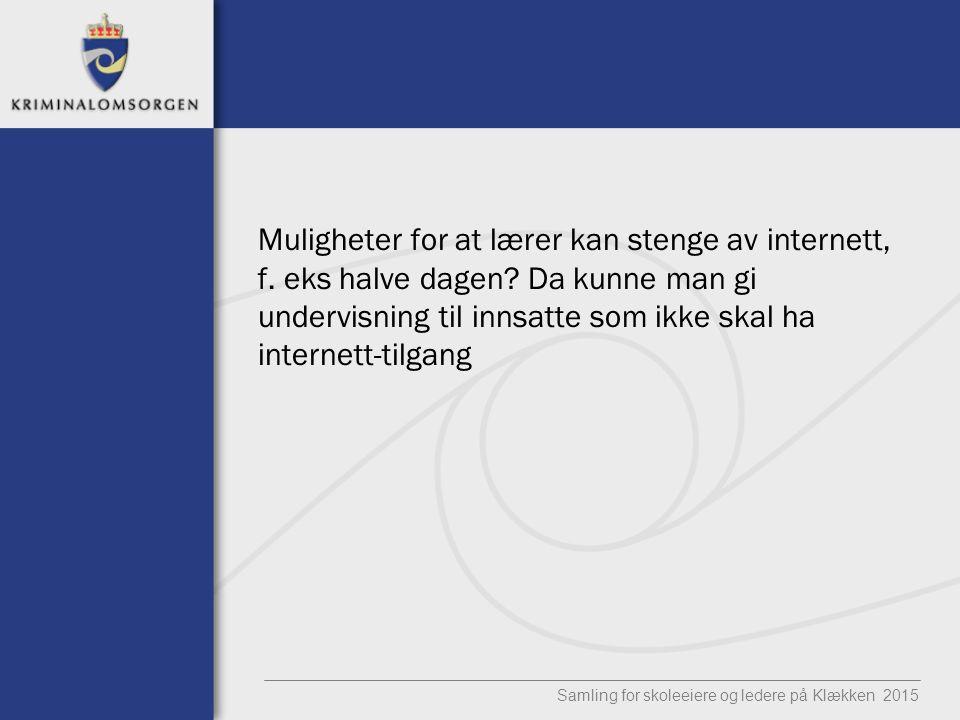 Muligheter for at lærer kan stenge av internett, f. eks halve dagen? Da kunne man gi undervisning til innsatte som ikke skal ha internett-tilgang Saml
