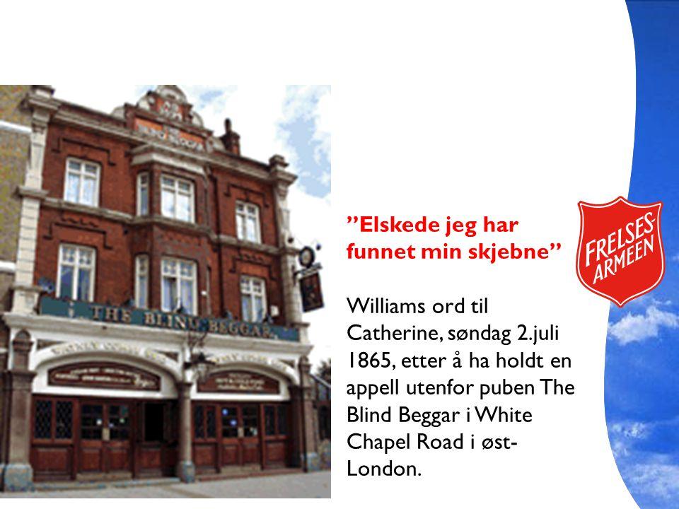"""""""Elskede jeg har funnet min skjebne"""" Williams ord til Catherine, søndag 2.juli 1865, etter å ha holdt en appell utenfor puben The Blind Beggar i White"""