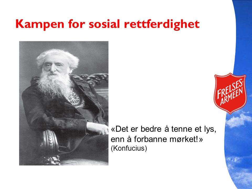 Kampen for sosial rettferdighet «Det er bedre å tenne et lys, enn å forbanne mørket!» (Konfucius)
