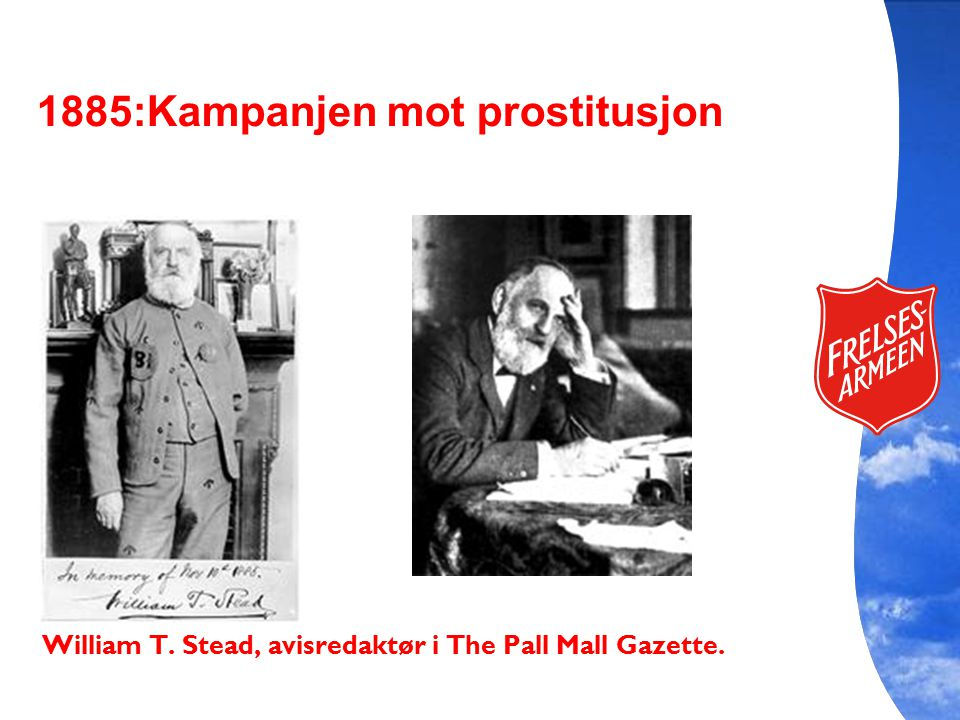 William T. Stead, avisredaktør i The Pall Mall Gazette. 1885:Kampanjen mot prostitusjon