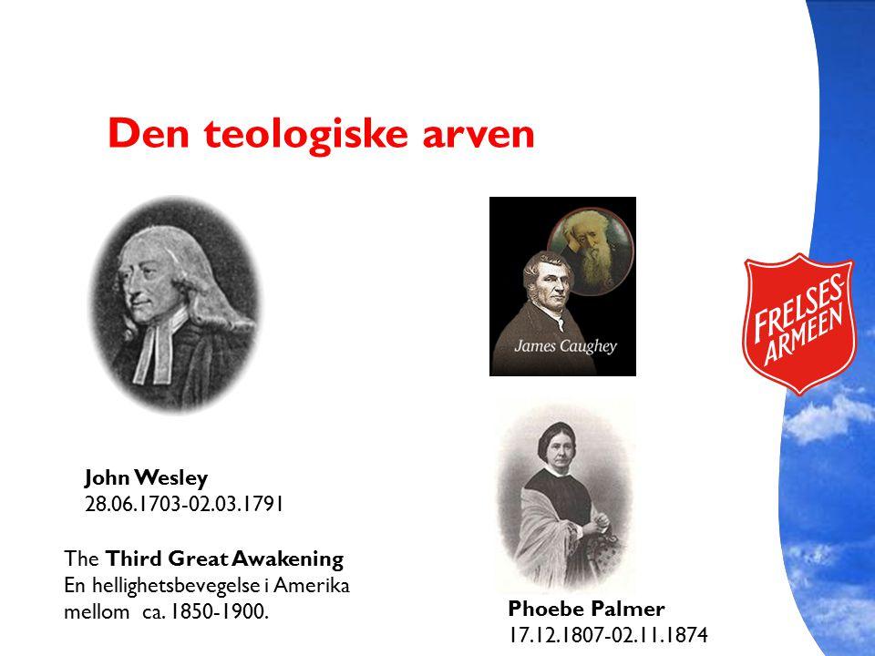 John Wesley 28.06.1703-02.03.1791 The Third Great Awakening En hellighetsbevegelse i Amerika mellom ca. 1850-1900. Phoebe Palmer 17.12.1807-02.11.1874