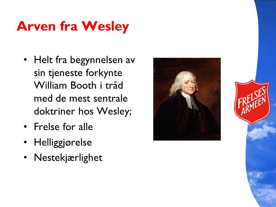 Arven fra Wesley Helt fra begynnelsen av sin tjeneste forkynte William Booth i tråd med de mest sentrale doktriner hos Wesley; Frelse for alle Helligg