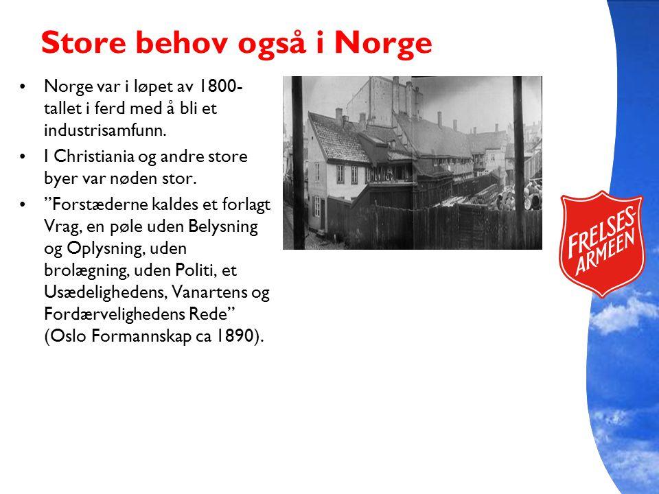 """Store behov også i Norge Norge var i løpet av 1800- tallet i ferd med å bli et industrisamfunn. I Christiania og andre store byer var nøden stor. """"For"""