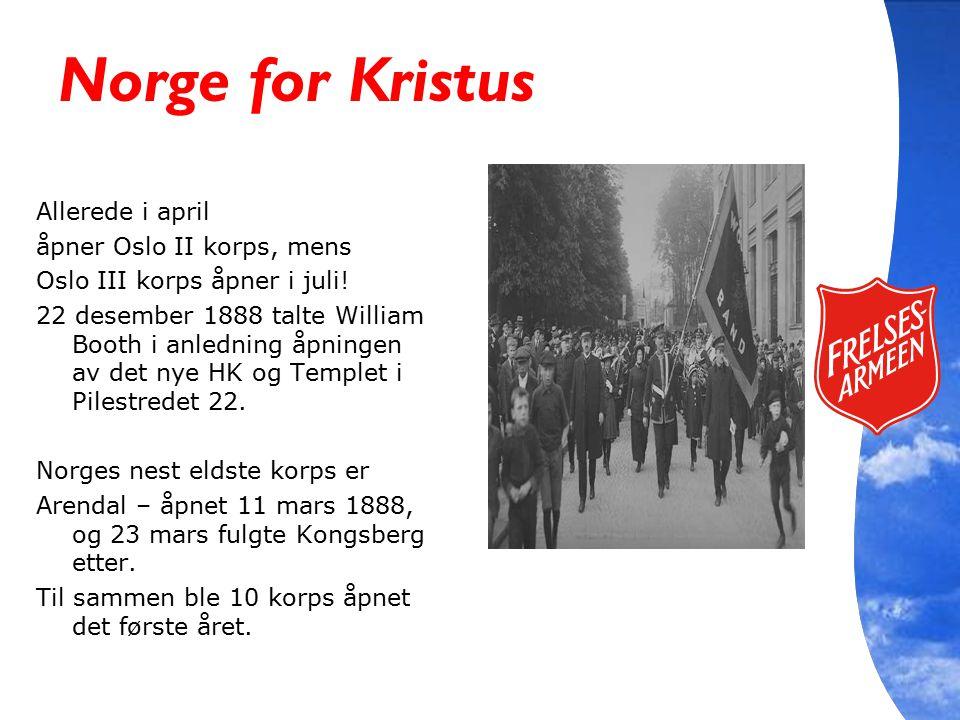 Norge for Kristus Allerede i april åpner Oslo II korps, mens Oslo III korps åpner i juli! 22 desember 1888 talte William Booth i anledning åpningen av