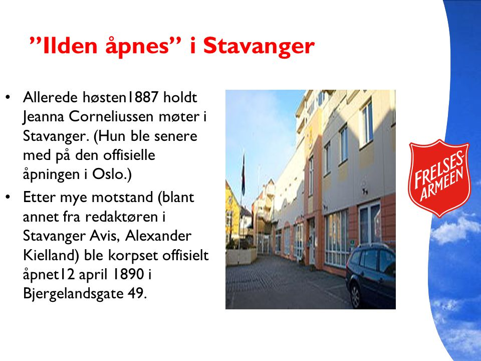 """""""Ilden åpnes"""" i Stavanger Allerede høsten1887 holdt Jeanna Corneliussen møter i Stavanger. (Hun ble senere med på den offisielle åpningen i Oslo.) Ett"""