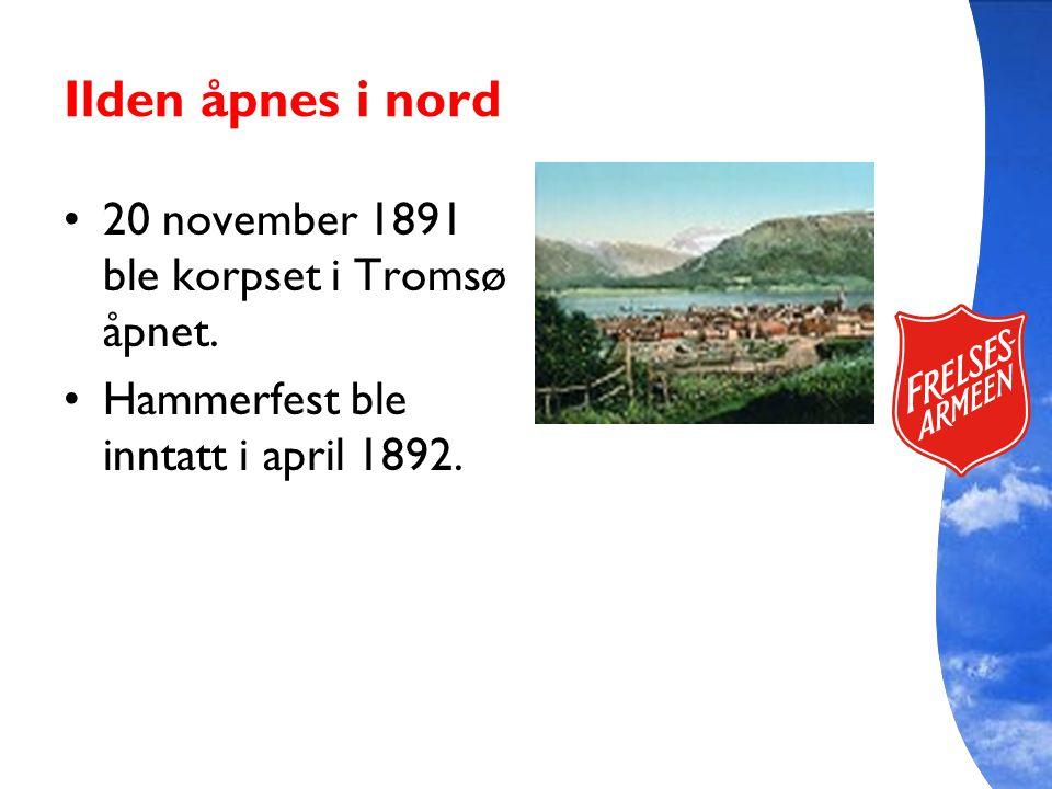 Ilden åpnes i nord 20 november 1891 ble korpset i Tromsø åpnet. Hammerfest ble inntatt i april 1892.