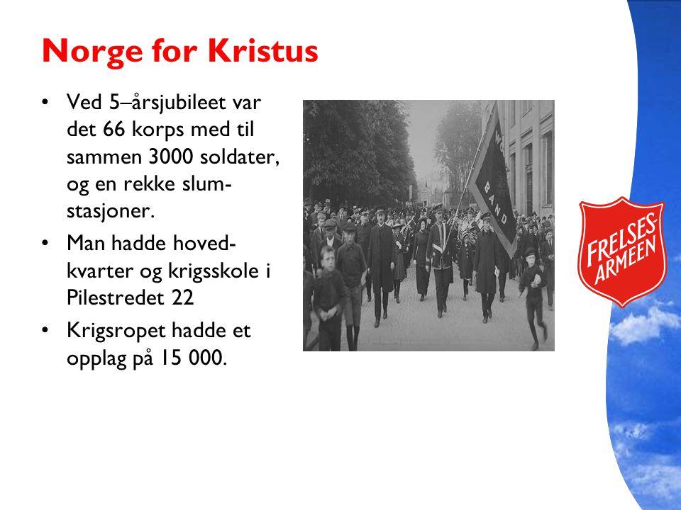Norge for Kristus Ved 5–årsjubileet var det 66 korps med til sammen 3000 soldater, og en rekke slum- stasjoner. Man hadde hoved- kvarter og krigsskole