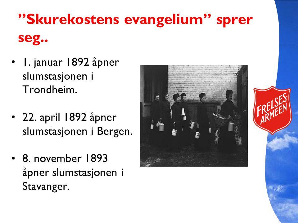 """""""Skurekostens evangelium"""" sprer seg.. 1. januar 1892 åpner slumstasjonen i Trondheim. 22. april 1892 åpner slumstasjonen i Bergen. 8. november 1893 åp"""