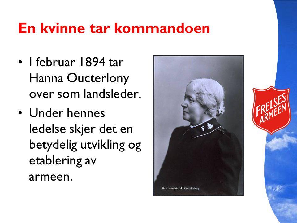 En kvinne tar kommandoen I februar 1894 tar Hanna Oucterlony over som landsleder. Under hennes ledelse skjer det en betydelig utvikling og etablering