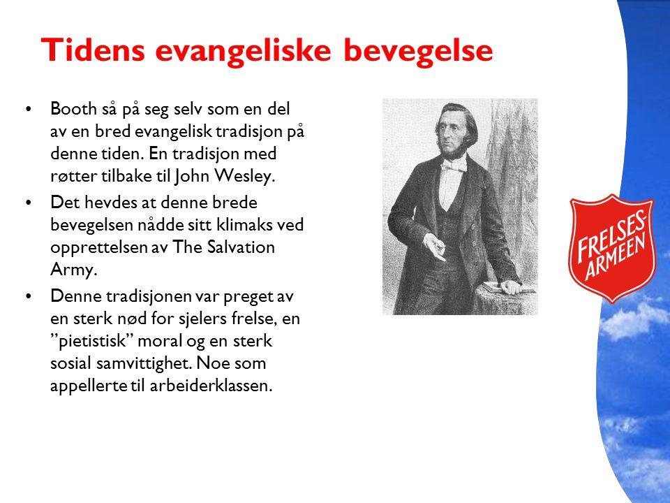 Tidens evangeliske bevegelse Booth så på seg selv som en del av en bred evangelisk tradisjon på denne tiden. En tradisjon med røtter tilbake til John