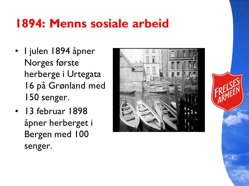 1894: Menns sosiale arbeid I julen 1894 åpner Norges første herberge i Urtegata 16 på Grønland med 150 senger. 13 februar 1898 åpner herberget i Berge