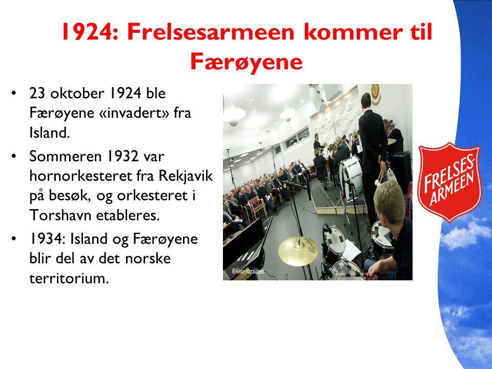 1924: Frelsesarmeen kommer til Færøyene 23 oktober 1924 ble Færøyene «invadert» fra Island. Sommeren 1932 var hornorkesteret fra Rekjavik på besøk, og