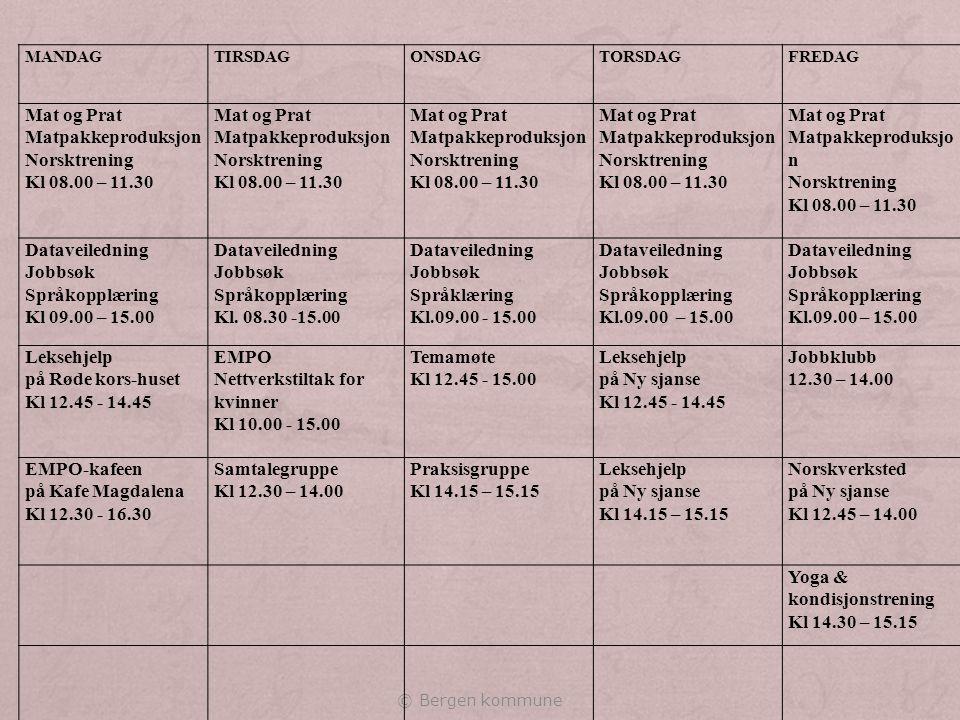 MANDAGTIRSDAGONSDAGTORSDAGFREDAG Mat og Prat Matpakkeproduksjon Norsktrening Kl 08.00 – 11.30 Mat og Prat Matpakkeproduksjon Norsktrening Kl 08.00 – 11.30 Mat og Prat Matpakkeproduksjon Norsktrening Kl 08.00 – 11.30 Mat og Prat Matpakkeproduksjon Norsktrening Kl 08.00 – 11.30 Mat og Prat Matpakkeproduksjo n Norsktrening Kl 08.00 – 11.30 Dataveiledning Jobbsøk Språkopplæring Kl 09.00 – 15.00 Dataveiledning Jobbsøk Språkopplæring Kl.