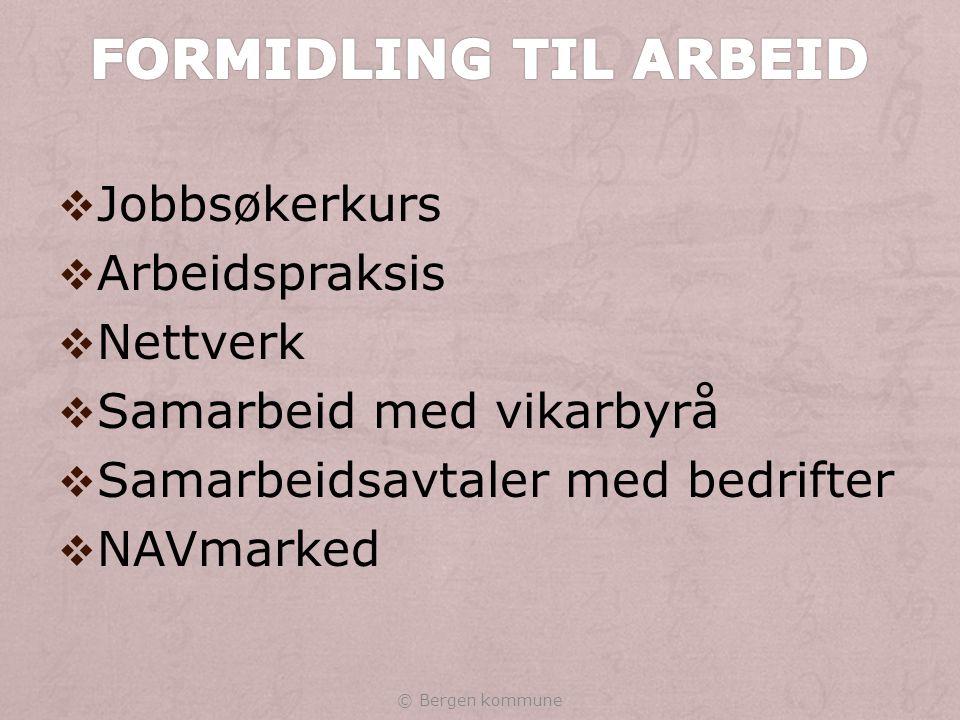  Jobbsøkerkurs  Arbeidspraksis  Nettverk  Samarbeid med vikarbyrå  Samarbeidsavtaler med bedrifter  NAVmarked © Bergen kommune