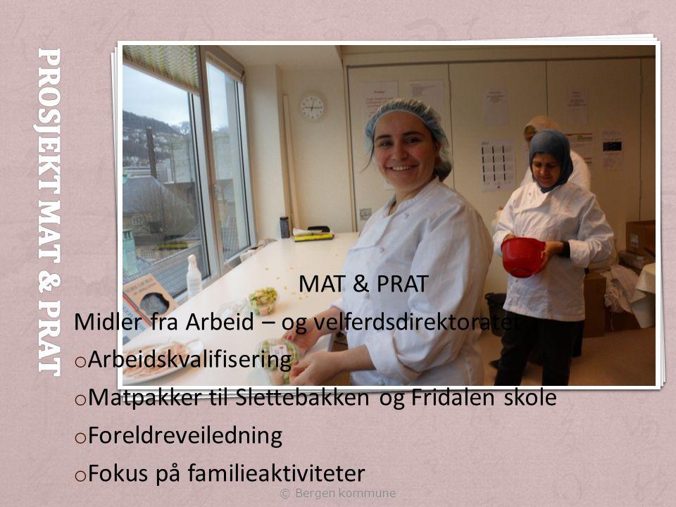 MAT & PRAT Midler fra Arbeid – og velferdsdirektoratet o Arbeidskvalifisering o Matpakker til Slettebakken og Fridalen skole o Foreldreveiledning o Fokus på familieaktiviteter © Bergen kommune