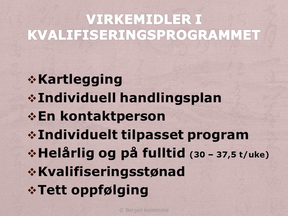  Kartlegging  Individuell handlingsplan  En kontaktperson  Individuelt tilpasset program  Helårlig og på fulltid (30 – 37,5 t/uke)  Kvalifiseringsstønad  Tett oppfølging © Bergen kommune
