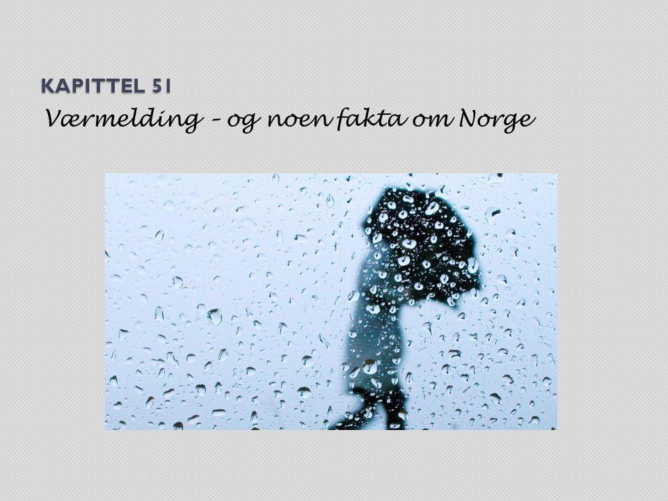 KAPITTEL 51 Værmelding – og noen fakta om Norge