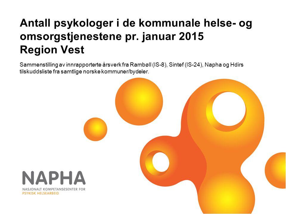 Antall psykologer i de kommunale helse- og omsorgstjenestene pr. januar 2015 Region Vest Sammenstilling av innrapporterte årsverk fra Rambøll (IS-8),