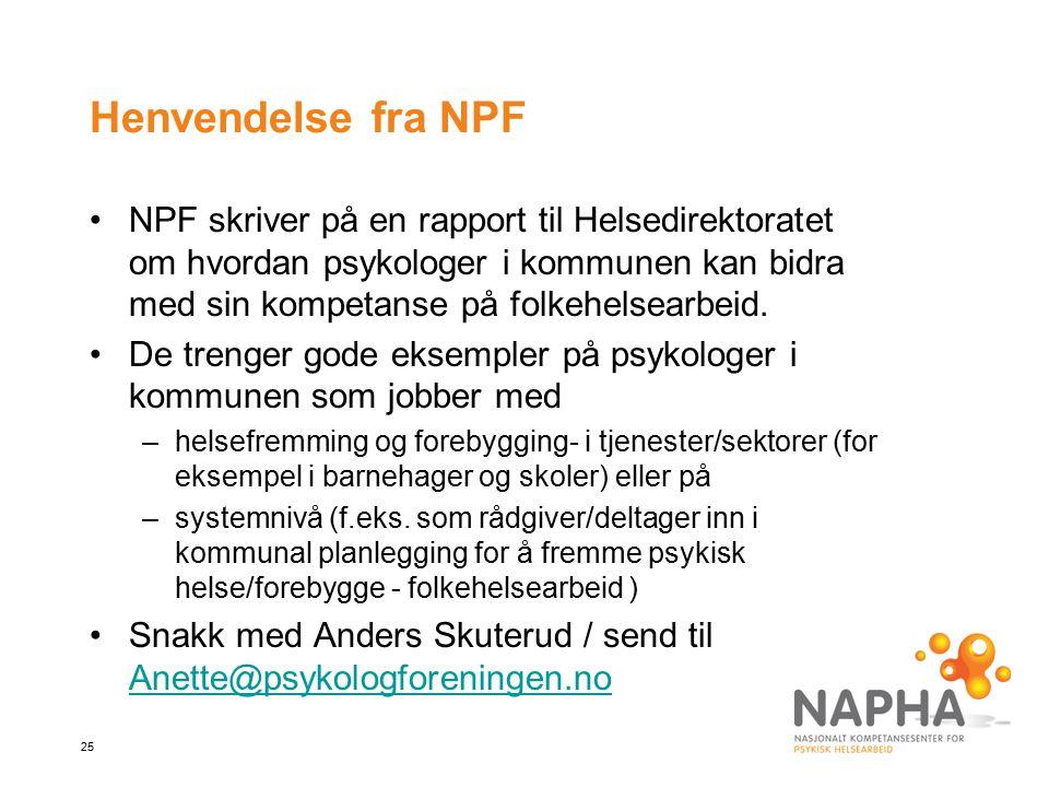 25 Henvendelse fra NPF NPF skriver på en rapport til Helsedirektoratet om hvordan psykologer i kommunen kan bidra med sin kompetanse på folkehelsearbe