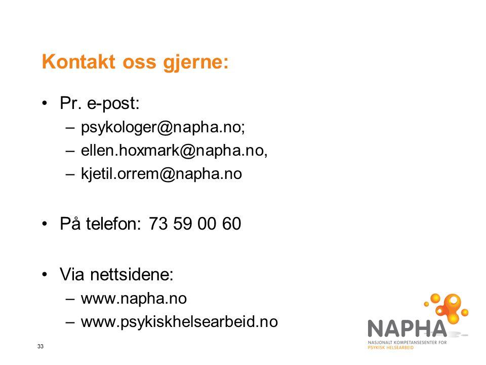 33 Kontakt oss gjerne: Pr. e-post: –psykologer@napha.no; –ellen.hoxmark@napha.no, –kjetil.orrem@napha.no På telefon: 73 59 00 60 Via nettsidene: –www.