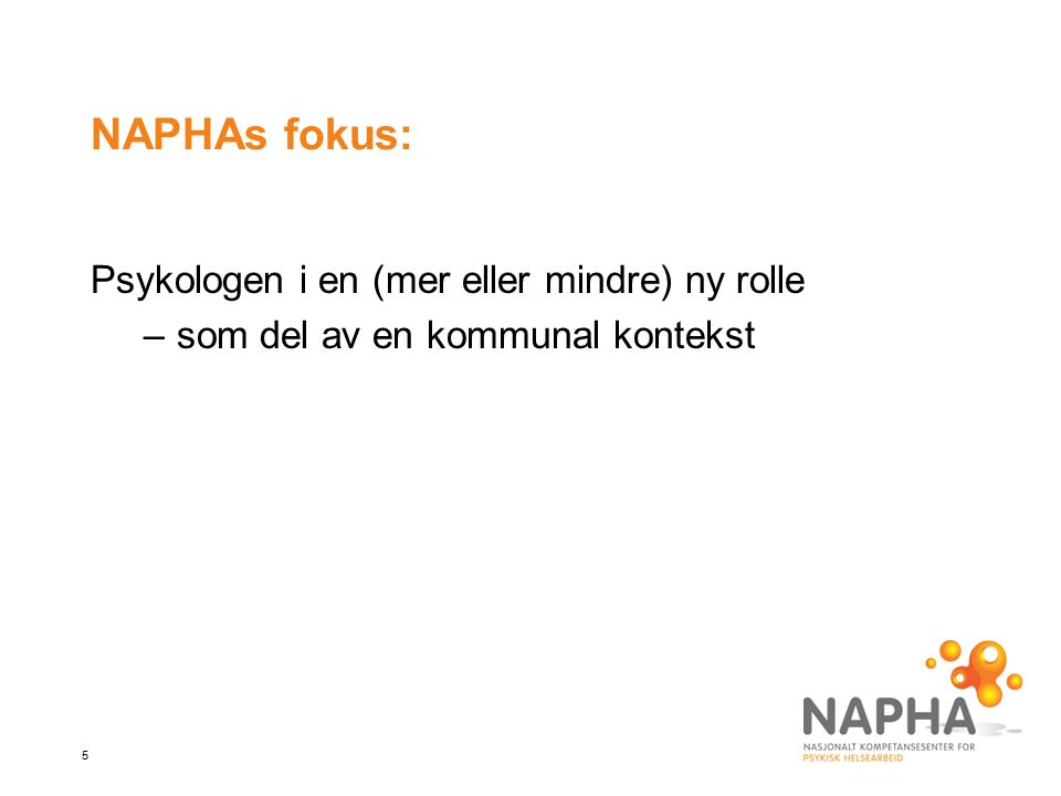5 Psykologen i en (mer eller mindre) ny rolle –som del av en kommunal kontekst NAPHAs fokus:
