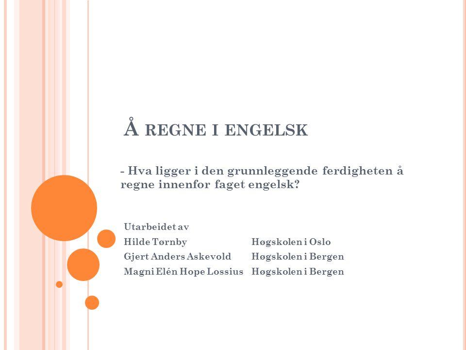 K UNNSKAPSLØFTET FRAMHEVER Å kunne regne i engelsk innebærer at en kan supplere regnekompetansen på morsmålet med de nødvendige uttrykk på engelsk.