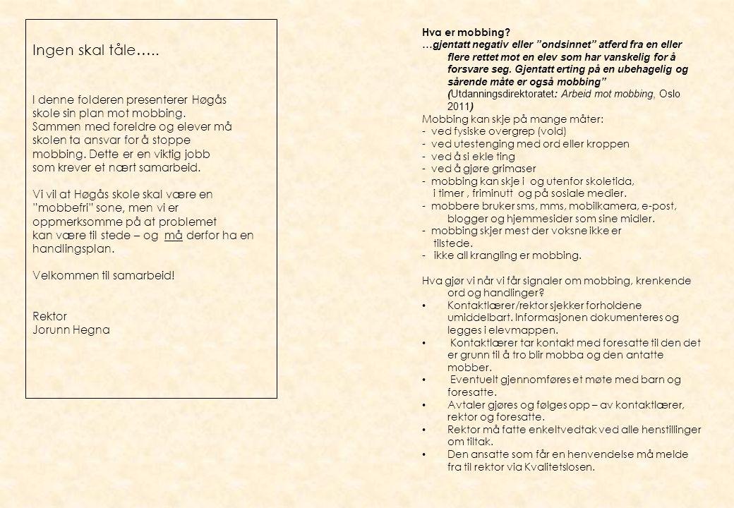 Ingen skal tåle….. I denne folderen presenterer Høgås skole sin plan mot mobbing. Sammen med foreldre og elever må skolen ta ansvar for å stoppe mobbi