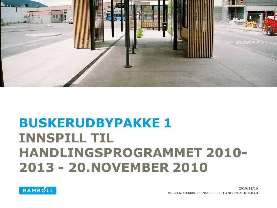 2010/11/16 BUSKERUDPAKKE 1. INNSPILL TIL HANDLINGSPROGRAM INNSPILL TIL HANDLINGSPROGRAMMET 2010- 2013 - 20.NOVEMBER 2010 BUSKERUDBYPAKKE 1 Alternative