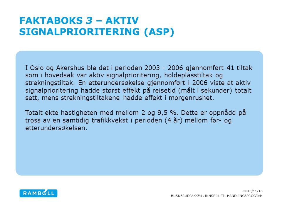 2010/11/16 BUSKERUDPAKKE 1. INNSPILL TIL HANDLINGSPROGRAM I Oslo og Akershus ble det i perioden 2003 - 2006 gjennomført 41 tiltak som i hovedsak var a