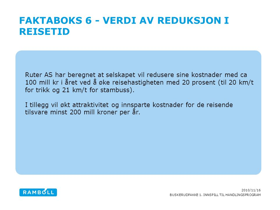 2010/11/16 BUSKERUDPAKKE 1. INNSPILL TIL HANDLINGSPROGRAM Ruter AS har beregnet at selskapet vil redusere sine kostnader med ca 100 mill kr i året ved