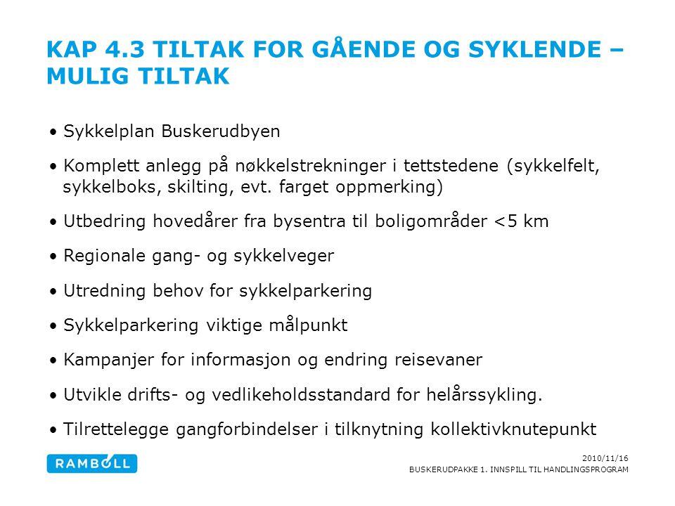 2010/11/16 BUSKERUDPAKKE 1. INNSPILL TIL HANDLINGSPROGRAM KAP 4.3 TILTAK FOR GÅENDE OG SYKLENDE – MULIG TILTAK Sykkelplan Buskerudbyen Komplett anlegg