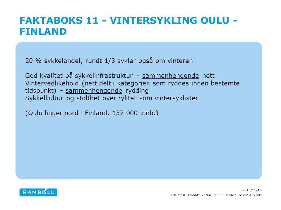 2010/11/16 BUSKERUDPAKKE 1. INNSPILL TIL HANDLINGSPROGRAM 20 % sykkelandel, rundt 1/3 sykler også om vinteren! God kvalitet på sykkelinfrastruktur – s
