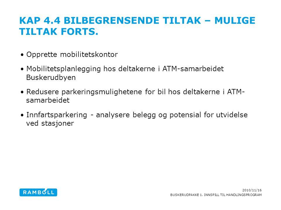 2010/11/16 BUSKERUDPAKKE 1. INNSPILL TIL HANDLINGSPROGRAM KAP 4.4 BILBEGRENSENDE TILTAK – MULIGE TILTAK FORTS. Opprette mobilitetskontor Mobilitetspla