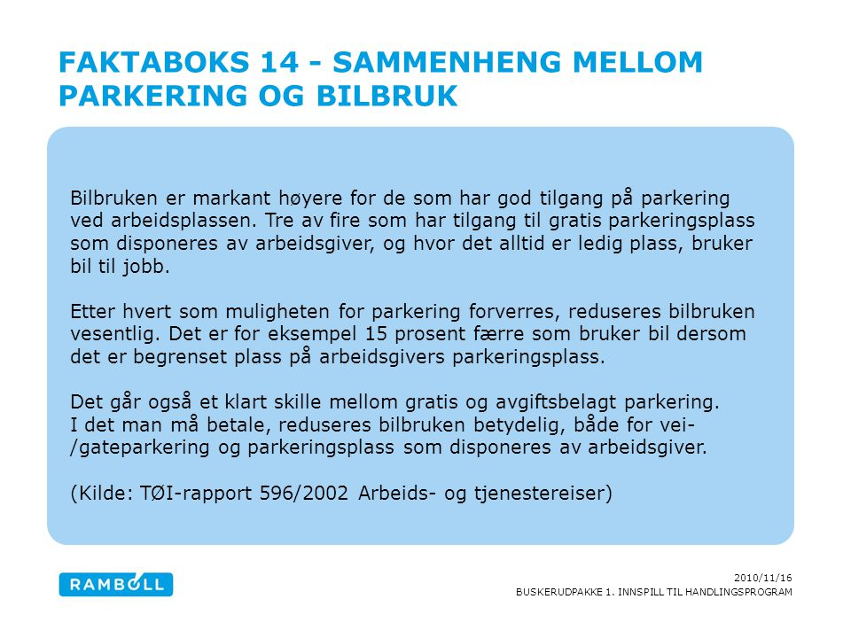2010/11/16 BUSKERUDPAKKE 1. INNSPILL TIL HANDLINGSPROGRAM Bilbruken er markant høyere for de som har god tilgang på parkering ved arbeidsplassen. Tre