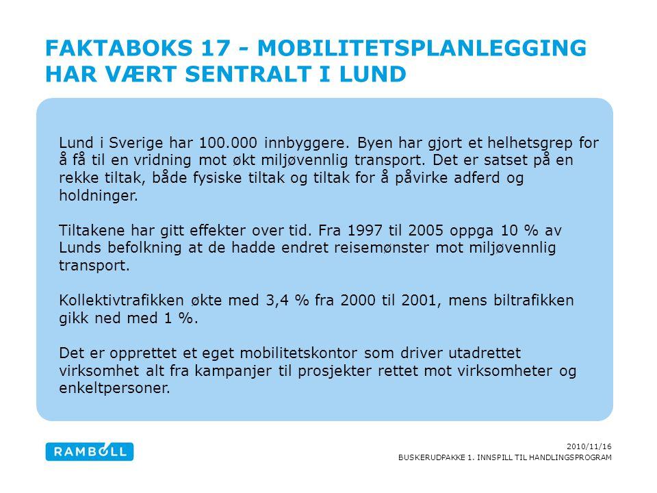 2010/11/16 BUSKERUDPAKKE 1. INNSPILL TIL HANDLINGSPROGRAM Lund i Sverige har 100.000 innbyggere. Byen har gjort et helhetsgrep for å få til en vridnin